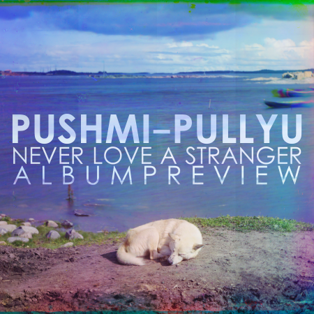 Pushmi-Pullyu - Never Love A Stranger Album Preview